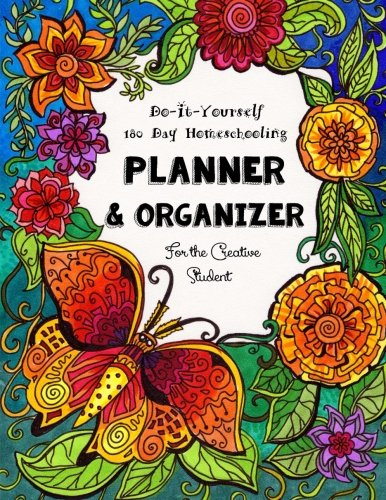 180 Day Homeschooling Planner: & Organizer - Do-It-Yourself -  For the Creative Student (180 Days of Delight Directed Homeschooling for Eclectic Families) (Volume 1)
