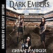 Dark Embers: The Path of Ashes, Book 3 | Brian Parker