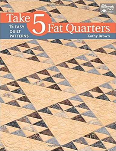 Take 5 Fat Quarters: 15 Easy Quilt Patterns: Kathy Brown ... : easy quilt patterns using fat quarters - Adamdwight.com