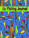 My Fishing Journal (Kids Fishing Book): Fishing Journal for Kids; Includes 50+ Journaling Pages for Recording Fishing Notes, Experiences and Memories (Kids Journal Diary for Fishing)