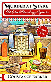 Murder at Stake (Old School Diner Cozy Mysteries Book 1) by [Barker, Constance]