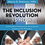 The Inclusion Revolution Is Now: An Innovative Framework for Diversity and Inclusion in the Workplace | Maura G. Robinson
