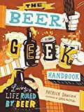 The Beer Geek Handbook: Living a Life Ruled by Beer