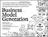 Business Model Generation: A Handbook for Visionaries, Game Changers, and Challengers by Alexander Osterwalder (2010-07-13)