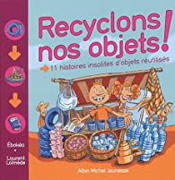 Recyclons nos objets ! : 11 histoires insolites d'objets réutilisés par Marie-Félicité Ebokéa