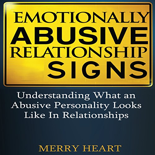 Emotionally Abusive Relationship Signs: Understanding What an Abusive Personality Looks Like in Relationships