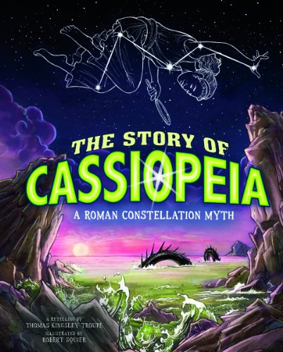 The Story of Cassiopeia: A Roman Constellation Myth (Night Sky Stories)