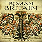 Roman Britain: A History from Beginning to End | Henry Freeman