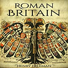 Roman Britain: A History from Beginning to End Audiobook by Henry Freeman Narrated by Philip Sondericker