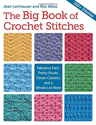 The Big Book of Crochet Stitches: Fabulous Fans Pretty Picots Clever Clusters and a Whole Lot More