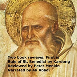 Two Book Reviews: First Is Rule of St. Benedict by Kardong Reviewed by Peter Menkin