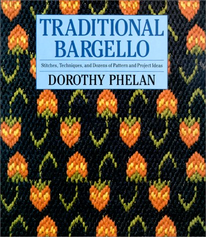 Traditional Bargello: Stitches, Techniques, and Dozens of Pattern and Project Ideas