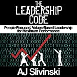 The Leadership Code: People-Focused, Values-Based Leadership for Maximum Performance | AJ Slivinski