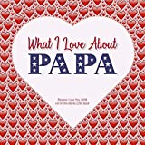 What I Love About Papa: Reasons I Love You, PAPA