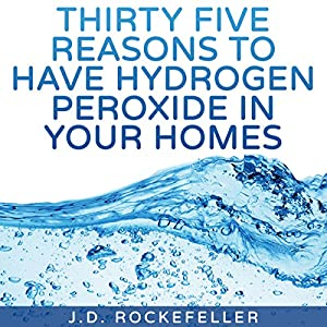 Thirty Five Reasons to Have Hydrogen Peroxide in Your Homes Audiobook
