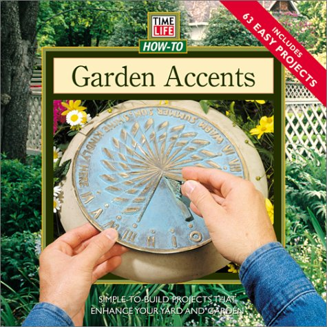 Garden Accents: Simple-To-Build Projects to Enhance Your Yard or Garden (How-To Gardening)