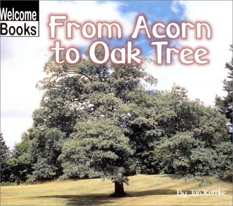 From Acorn to Oak Tree (Welcome Books: How Things Grow): Jan ...