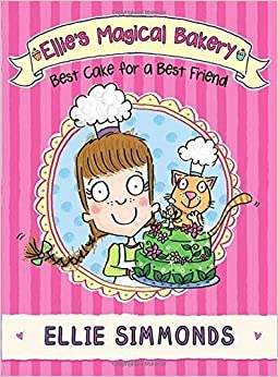 Ellie's Magical Bakery: Best Cake for a Best Friend by Simmonds, Ellie (2014)