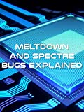 Meltdown and Spectre Bugs Explained