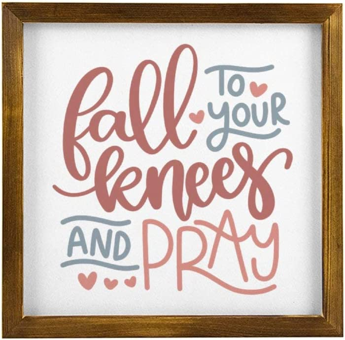 Fall to Your Knees And Pray Christian Rustic Wood Wall Sign,Hanging Wood Sign With Frame,Faith,Inspirational Sign Decor for Garden,Personalized Text Saying Party Funny Wooden Farmhouse Quotes Label