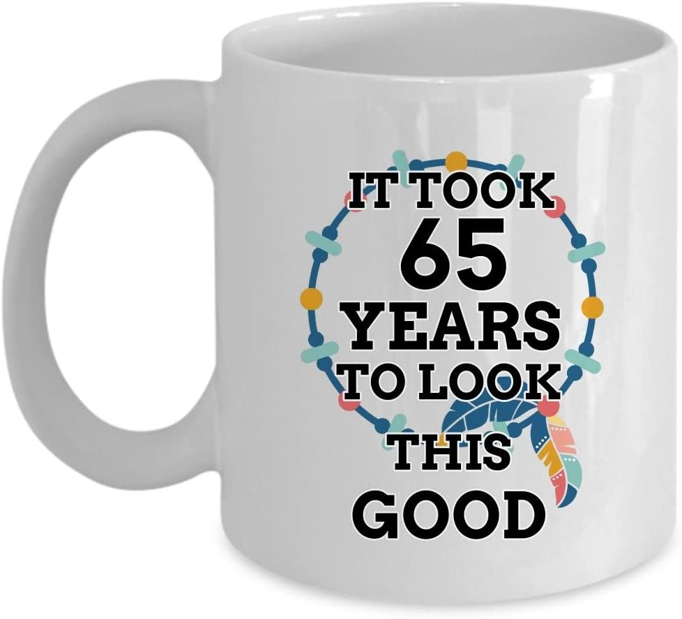 65th Birthday Mug It took me 65 years to look this good Gift//him//her//fun//present