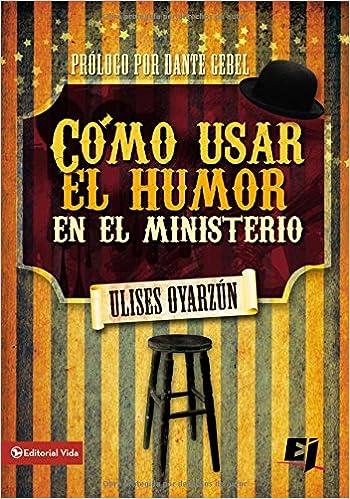 Cómo usar el humor en el ministerio (Especialidades Juveniles) (Spanish Edition): Ulises Oyarzún, Dante Gebel: 0639390759771: Amazon.com: Books