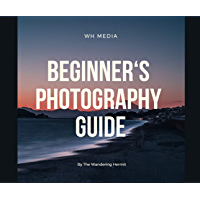 Beginner's Photography guide: Photography book for Novice and Intermediate photographers