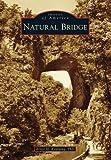 Natural Bridge, Ernst H. Kastning, 1467122386