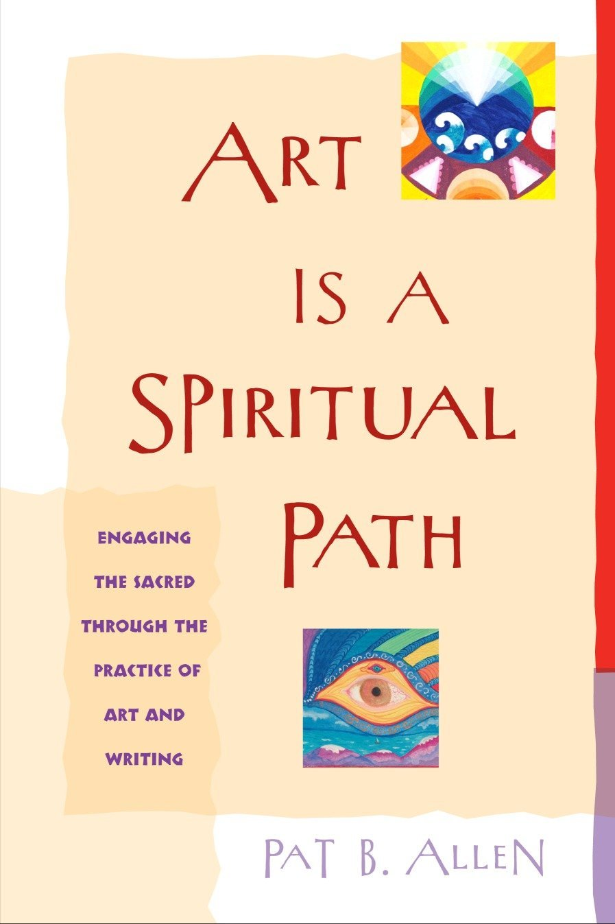 Amazon.com: Art Is a Spiritual Path: Engaging the Sacred through the  Practice of Art and Writing (9781590302101): Pat B. Allen: Books