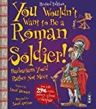 You Wouldn't Want to be A Roman Soldier!