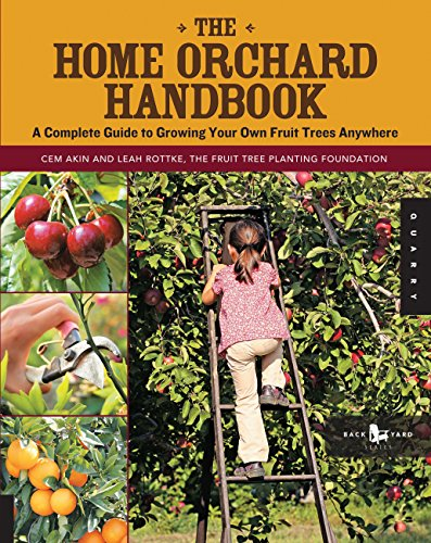 - The Home Orchard Handbook: A Complete Guide to Growing Your Own Fruit Trees Anywhere (Backyard Series)