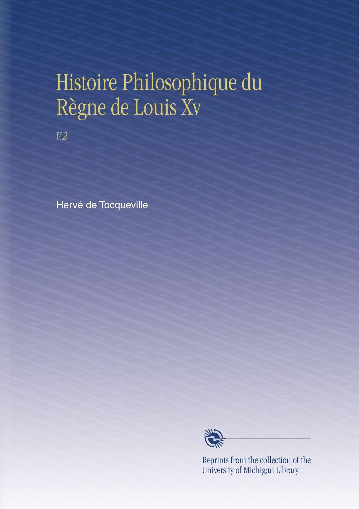 Download Histoire Philosophique du Règne de Louis Xv: V.2 (French Edition) pdf epub