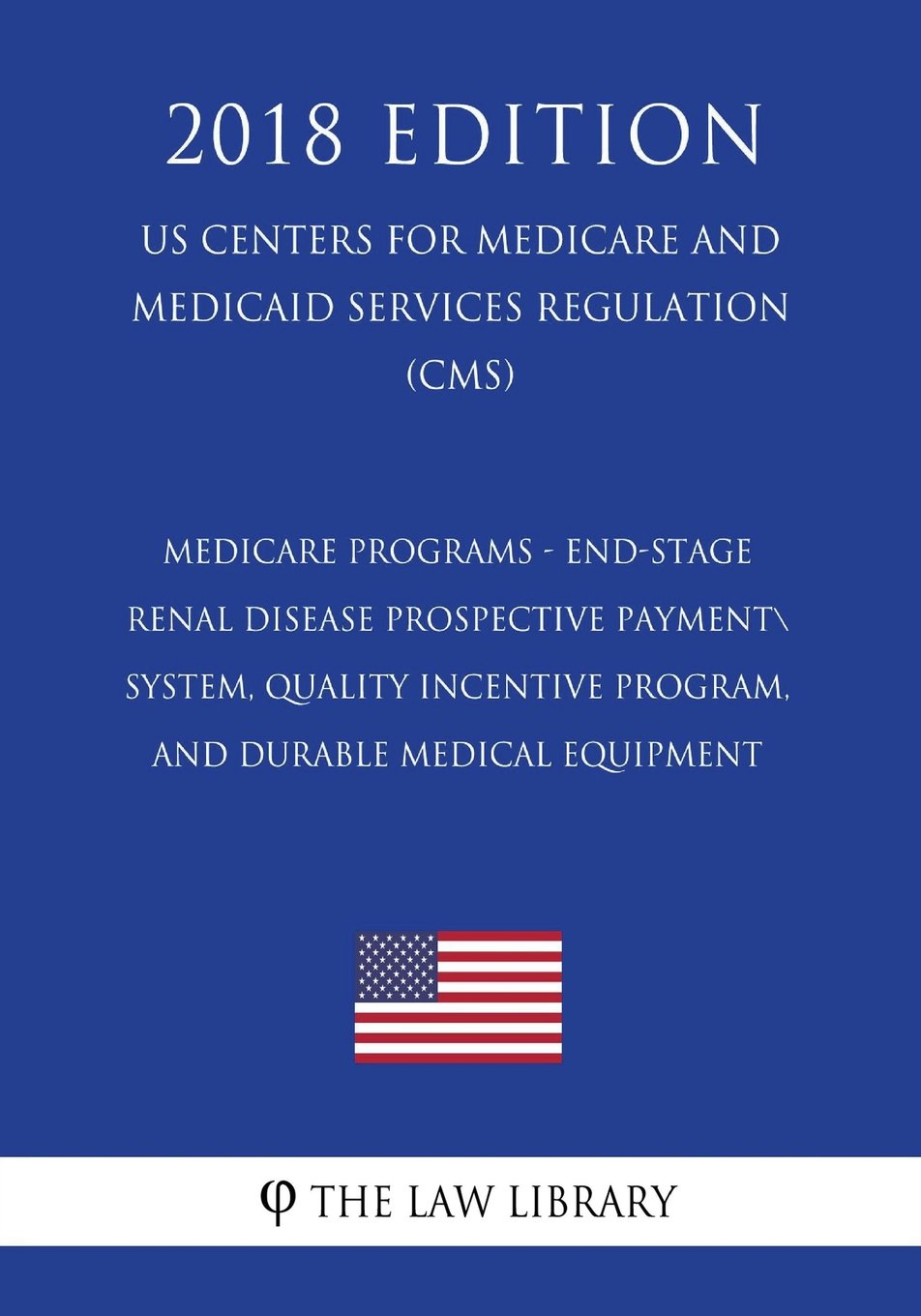 Download Medicare Programs - End-Stage Renal Disease Prospective Payment System, Quality Incentive Program, and Durable Medical Equipment (US Centers for ... Services Regulation) (CMS) (2018 Edition) PDF