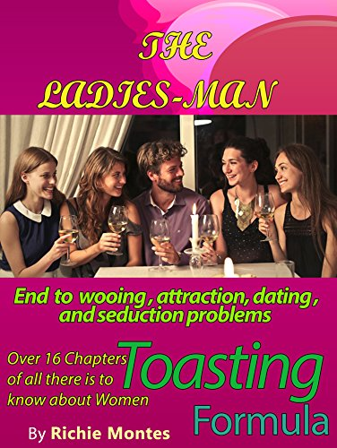 (The Ladies Man(Dating, Love & Romance): End to Wooing, Attraction, Dating, and Seduction problems.)