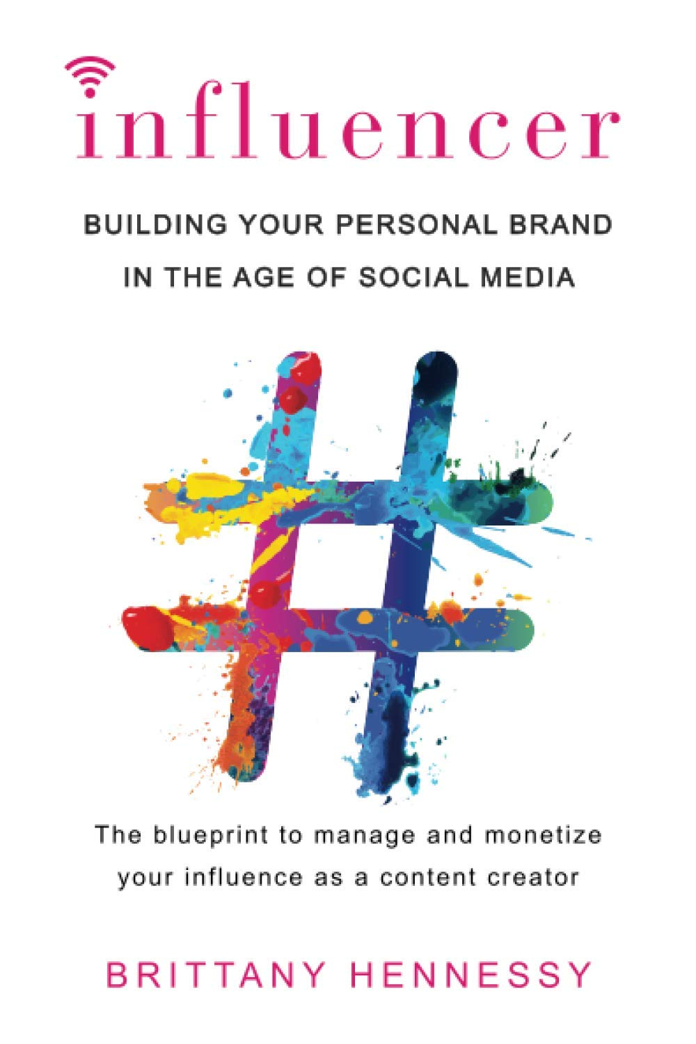 Influencer: Building Your Personal Brand within the Age of Social Media
