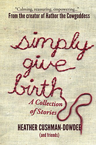 Simply Give Birth: A Collection of Stories by [Cushman-Dowdee, Heather]