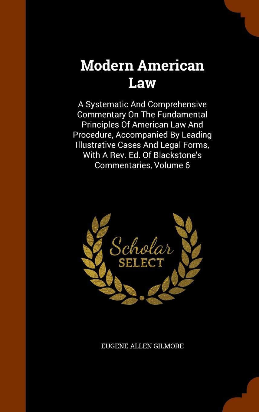 Download Modern American Law: A Systematic And Comprehensive Commentary On The Fundamental Principles Of American Law And Procedure, Accompanied By Leading ... Ed. Of Blackstone's Commentaries, Volume 6 pdf