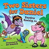Two Sisters for Daniel (Daniel the Dinosaur and Friends Book 2)