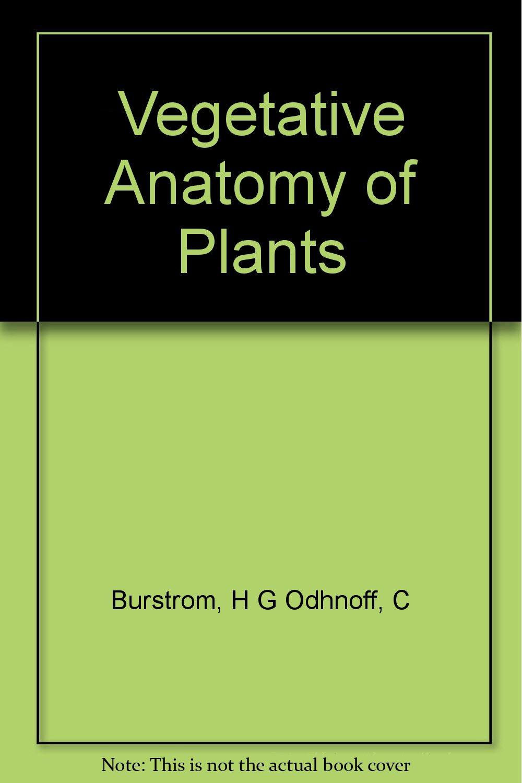 Vegetative Anatomy Of Plants H G Odhnoff C Burstrom Books Amazon