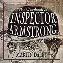 The Casebook of Inspector Armstrong: Volume I Audiobook by Martin Daley Narrated by Steve White