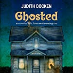 Ghosted: A Novel of Life, Love, and Moving On | Judith Docken