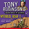 Tony Robinson's Weird World of Wonders - World War I Audiobook by Tony Robinson Narrated by Tony Robinson