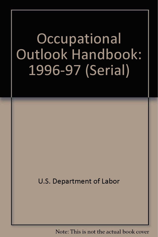 occupational outlook handbook serial u s department occupational outlook handbook 1996 97 serial u s department of labor 9781563702785 com books