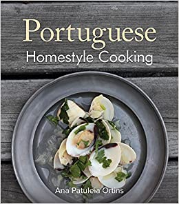 Portuguese homestyle cooking ana patuleia ortins 9781566564083 portuguese homestyle cooking ana patuleia ortins 9781566564083 amazon books forumfinder Choice Image