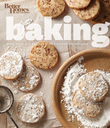 Better Homes and Gardens Baking: More than 350 Recipes Plus Tips and Techniques (Better Homes and Gardens Crafts)