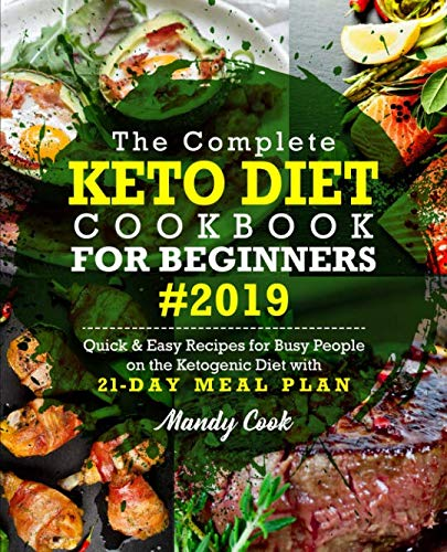 The Complete Keto Diet Cookbook For Beginners 2019: Quick & Easy Recipes For Busy People On The Ketogenic Diet With 21-Day Meal Plan (Keto Cookbook) (Best Diabetic Cookbook 2019)