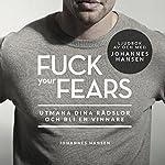 F--k Your Fears: Utmana dina rädslor och bli en vinnare | Johannes Hansen