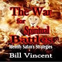 The War for Spiritual Battles: Identify Satan's Strategies Audiobook by Bill Vincent Narrated by Tim Cote