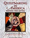 Quiltmaking in America: Beyond the Myths (Hobbies - needlework & quilting)