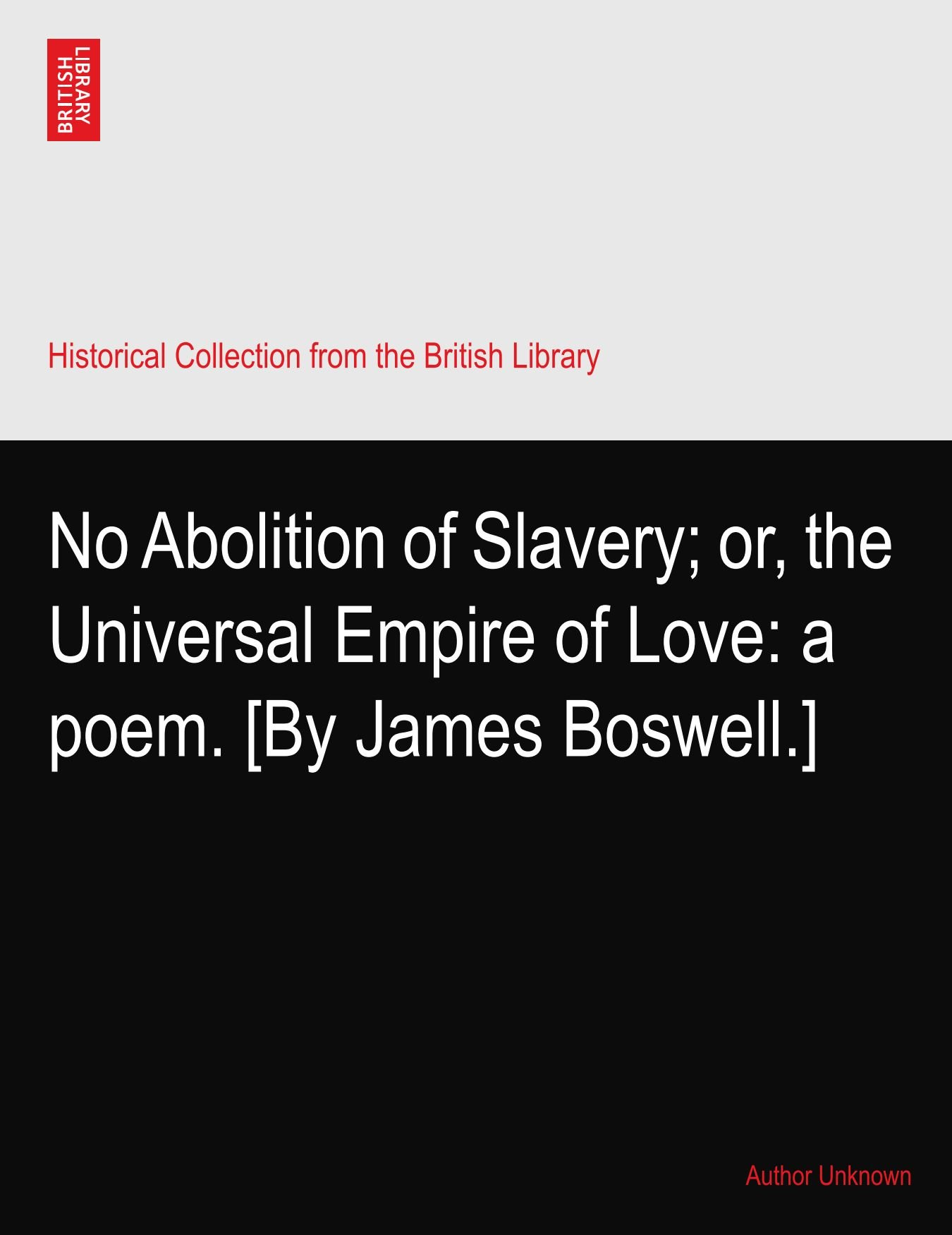 No Abolition of Slavery; or, the Universal Empire of Love: a poem. [By James Boswell.] pdf